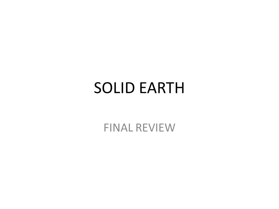 SOLID EARTH FINAL REVIEW