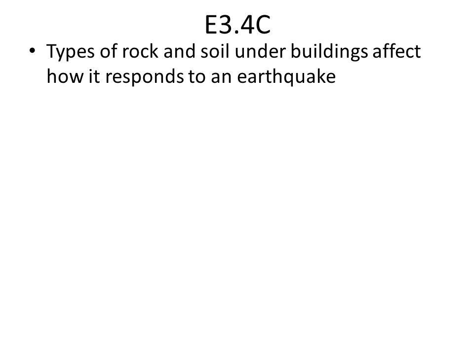 E3.4C Types of rock and soil under buildings affect how it responds to an earthquake