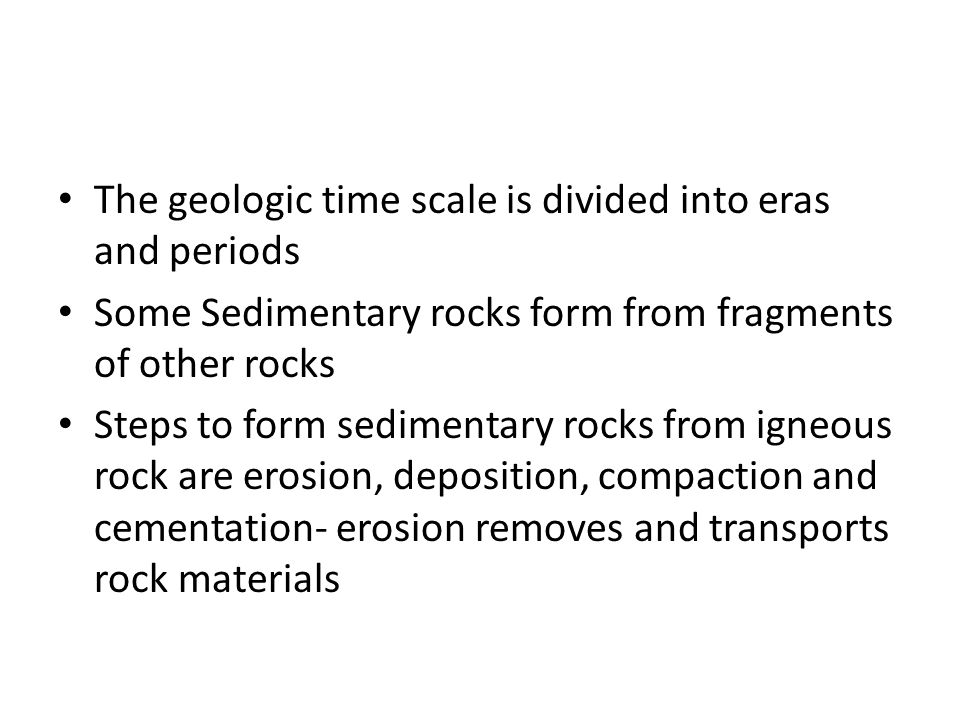 The geologic time scale is divided into eras and periods