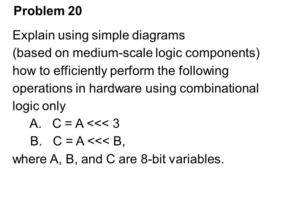 Problem 20 Explain using simple diagrams. (based on medium-scale logic components) how to efficiently perform the following.
