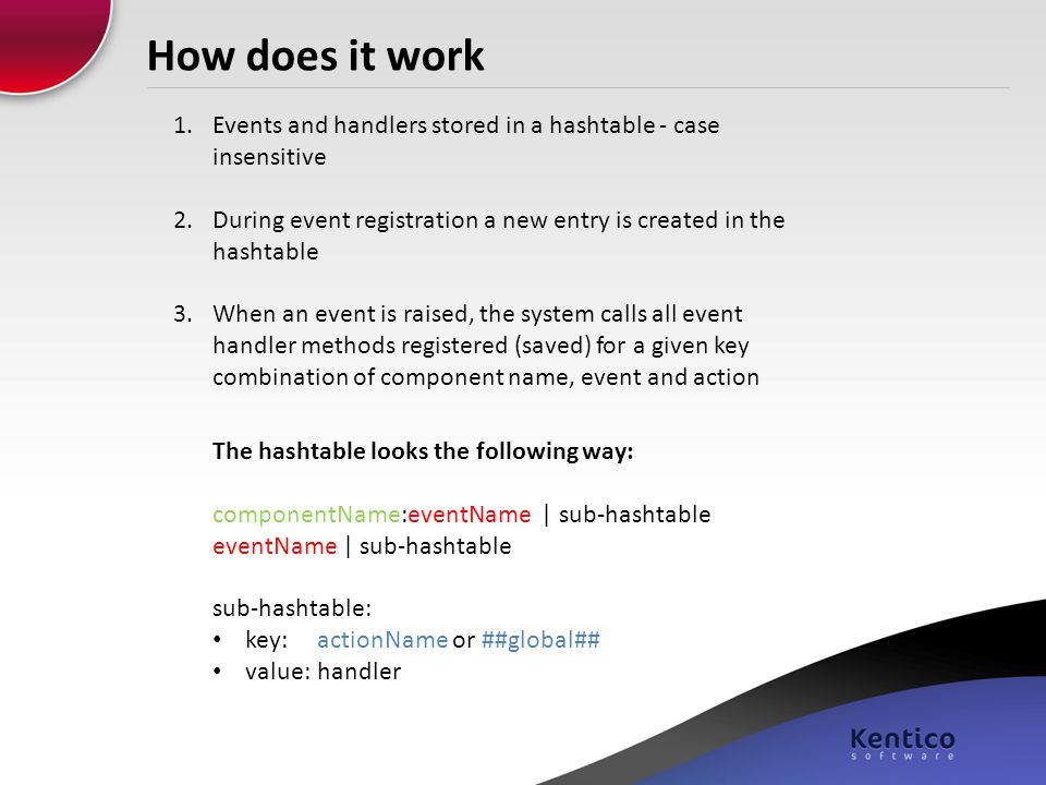 How does it work Events and handlers stored in a hashtable - case insensitive. During event registration a new entry is created in the hashtable.
