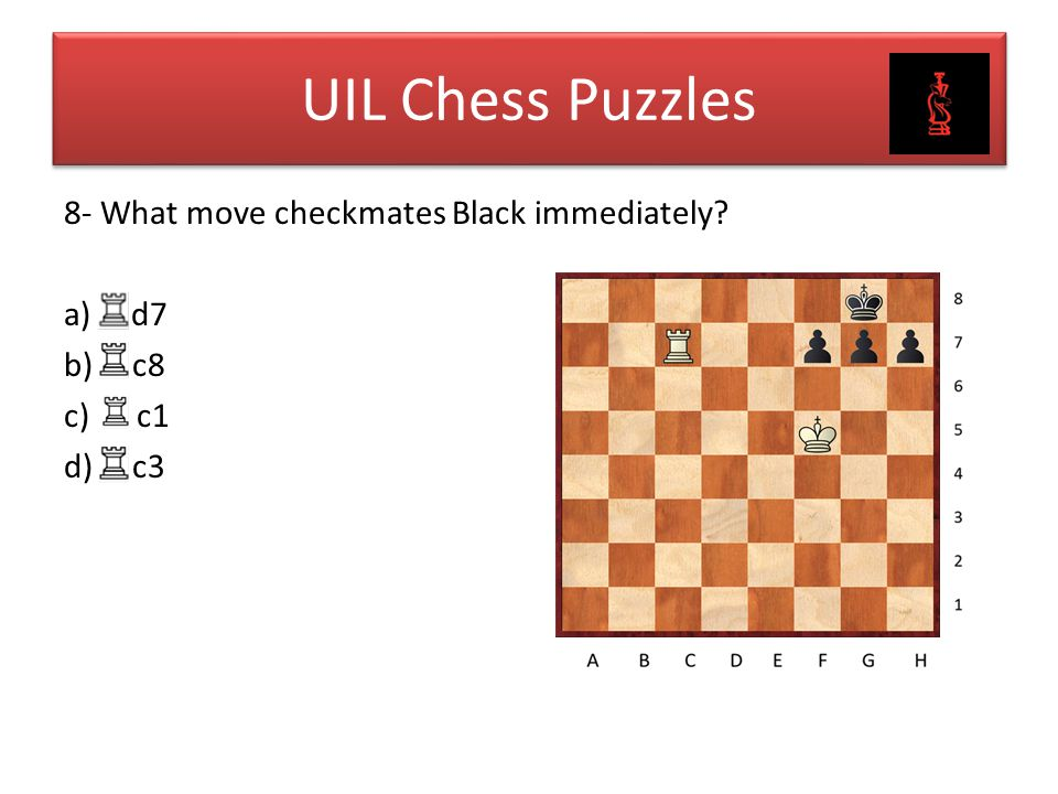 UIL Chess Puzzles 8- What move checkmates Black immediately a) d7 b) c8 c) c1 d) c3