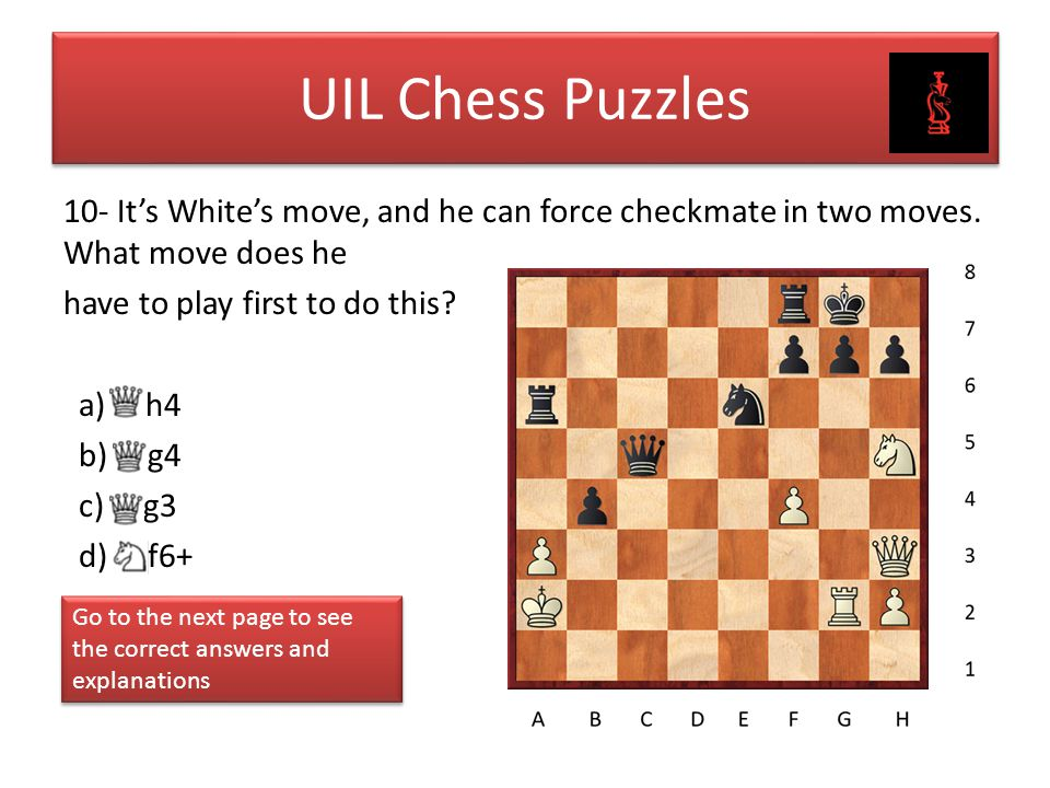 UIL Chess Puzzles 10- It's White's move, and he can force checkmate in two moves. What move does he.
