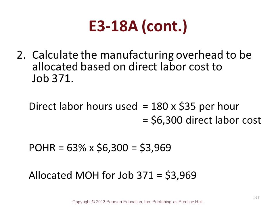 E3-18A (cont.) Calculate the manufacturing overhead to be allocated based on direct labor cost to Job 371.