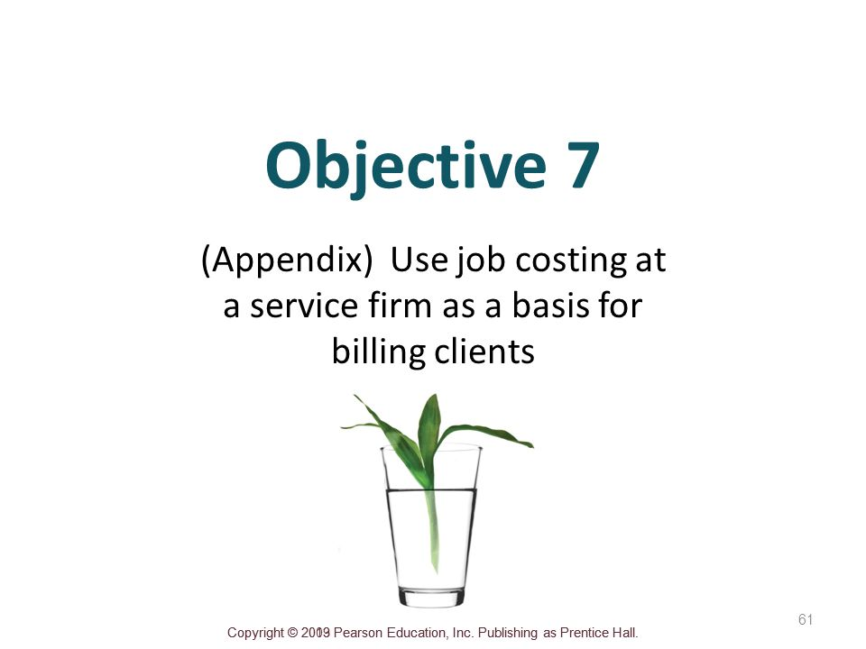 Objective 7 (Appendix) Use job costing at a service firm as a basis for billing clients.