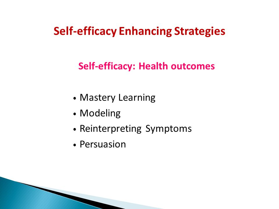 Self-efficacy Enhancing Strategies Self-efficacy: Health outcomes