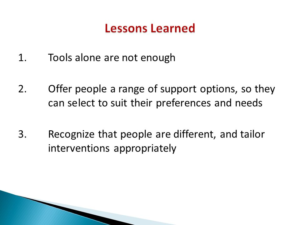 Lessons Learned 1. Tools alone are not enough