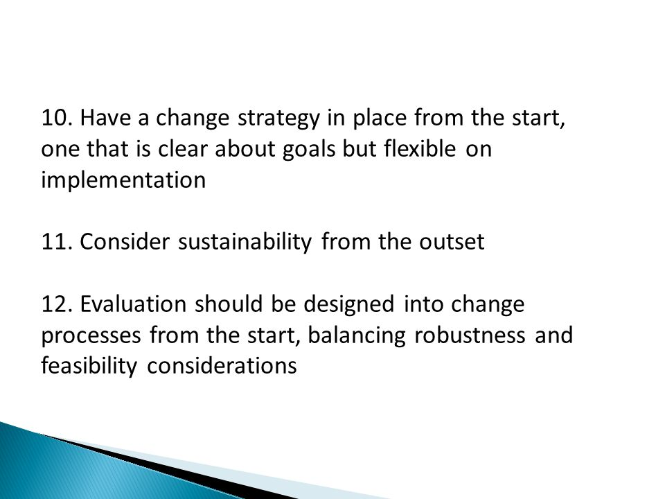 10. Have a change strategy in place from the start, one that is clear about goals but flexible on implementation