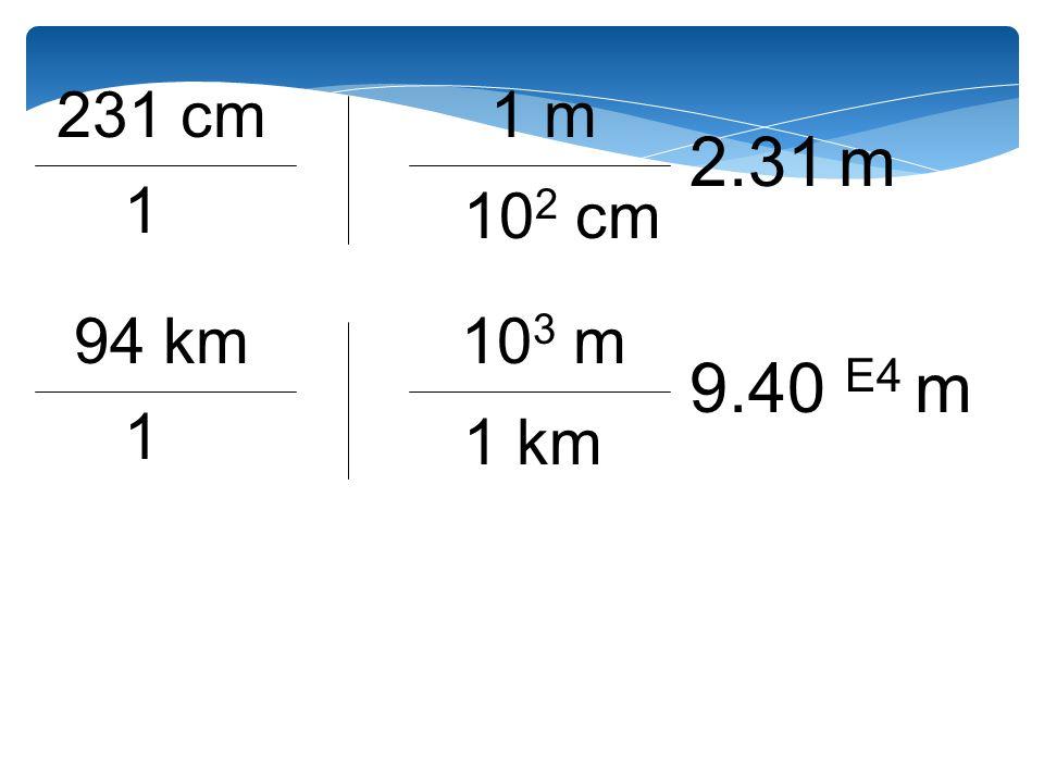 231 cm 1 m 2.31 m 102 cm 1 94 km 103 m 9.40 E4 m 1 km 1