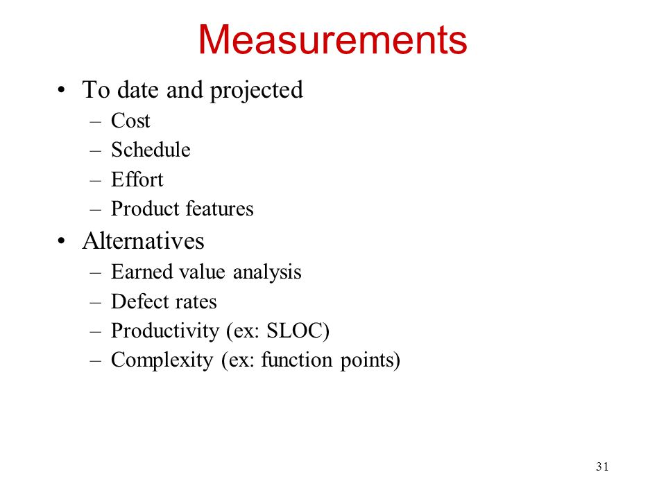 Measurements To date and projected Alternatives Cost Schedule Effort