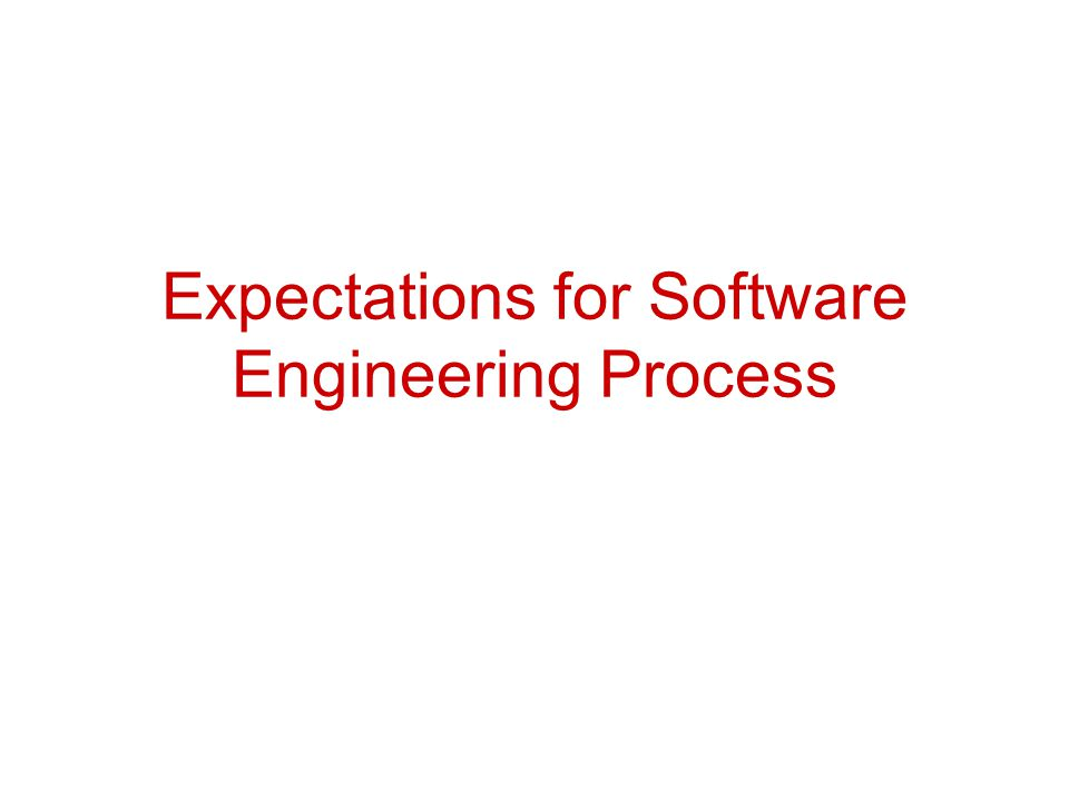 Expectations for Software Engineering Process