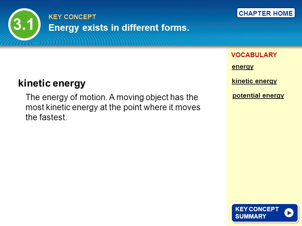 3.1 kinetic energy Energy exists in different forms.