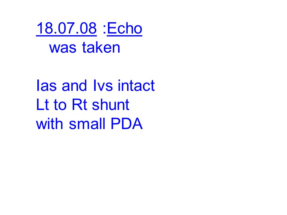 18.07.08 :Echo was taken Ias and Ivs intact Lt to Rt shunt with small PDA