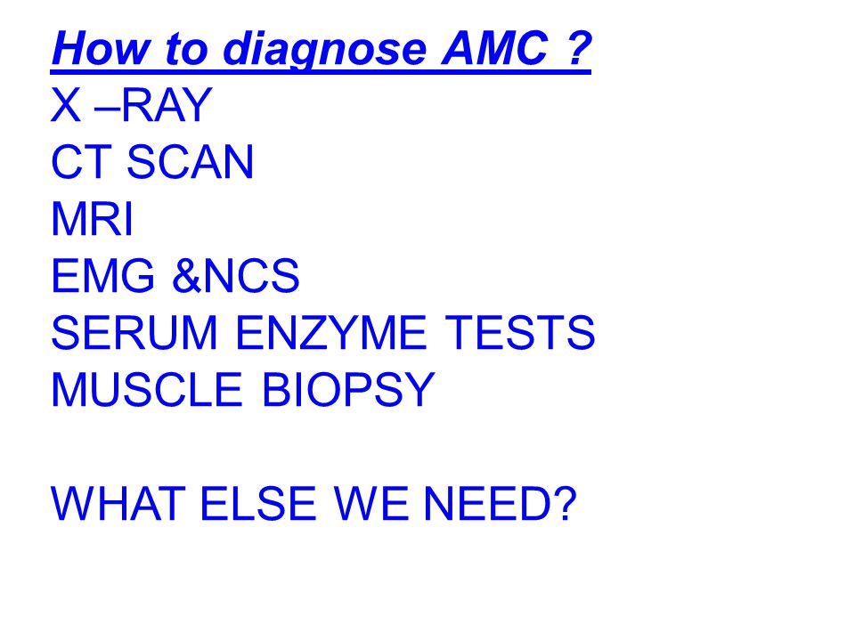 How to diagnose AMC . X –RAY. CT SCAN. MRI. EMG &NCS.