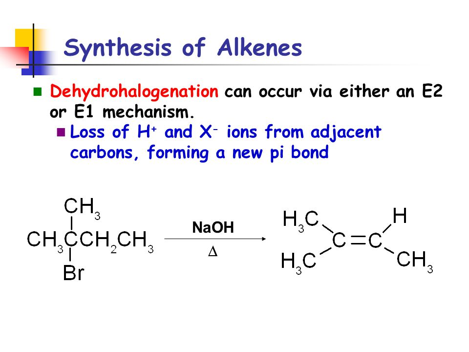 Synthesis of Alkenes Dehydrohalogenation can occur via either an E2 or E1 mechanism.