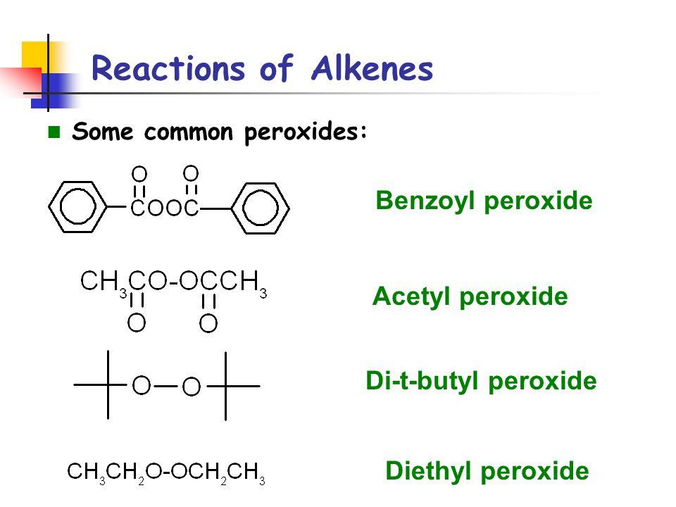 Reactions of Alkenes Benzoyl peroxide Acetyl peroxide