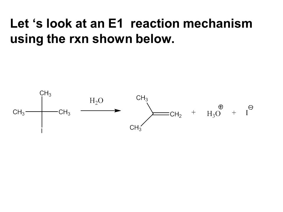 Let 's look at an E1 reaction mechanism