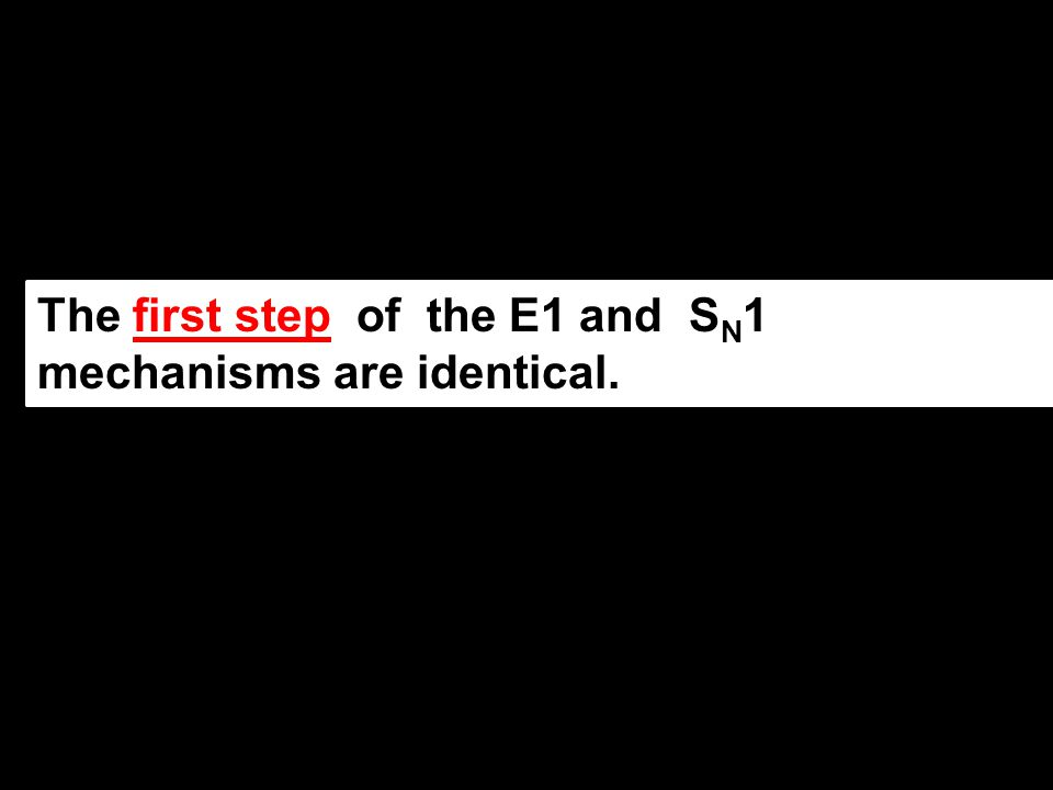 The first step of the E1 and SN1 mechanisms are identical.