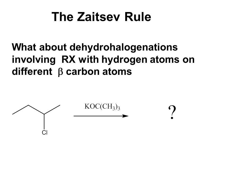 The Zaitsev Rule What about dehydrohalogenations involving RX with hydrogen atoms on different  carbon atoms.