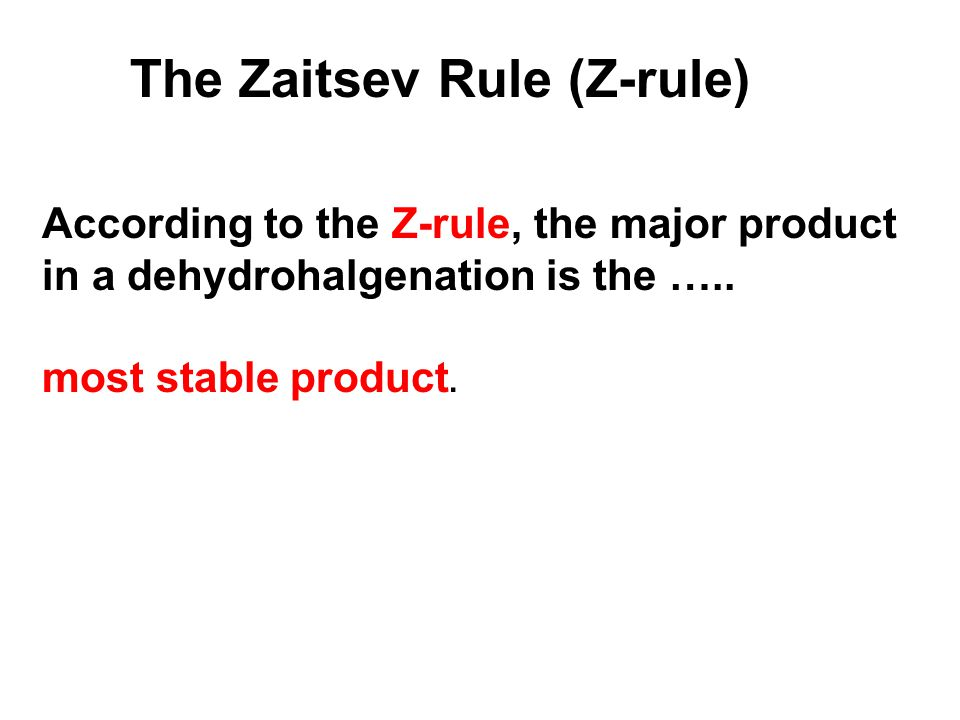The Zaitsev Rule (Z-rule)