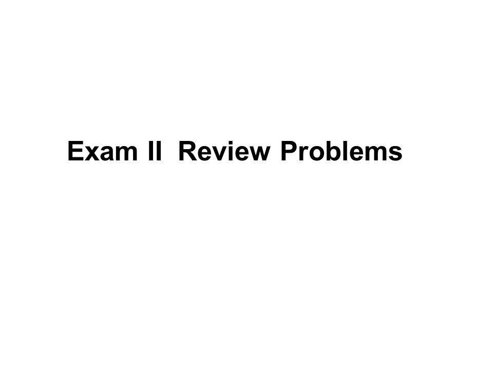 Exam II Review Problems