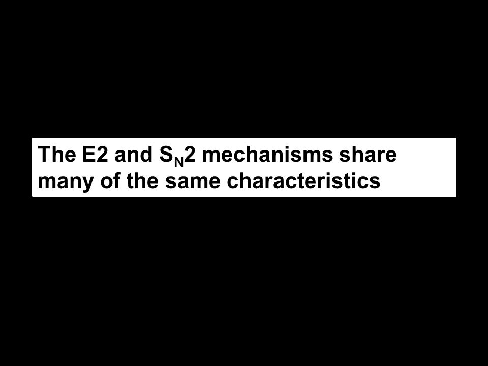 The E2 and SN2 mechanisms share many of the same characteristics