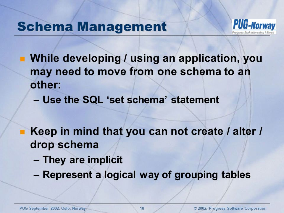 Schema Management While developing / using an application, you may need to move from one schema to an other: