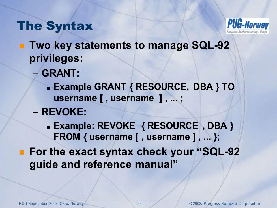 The Syntax Two key statements to manage SQL-92 privileges: