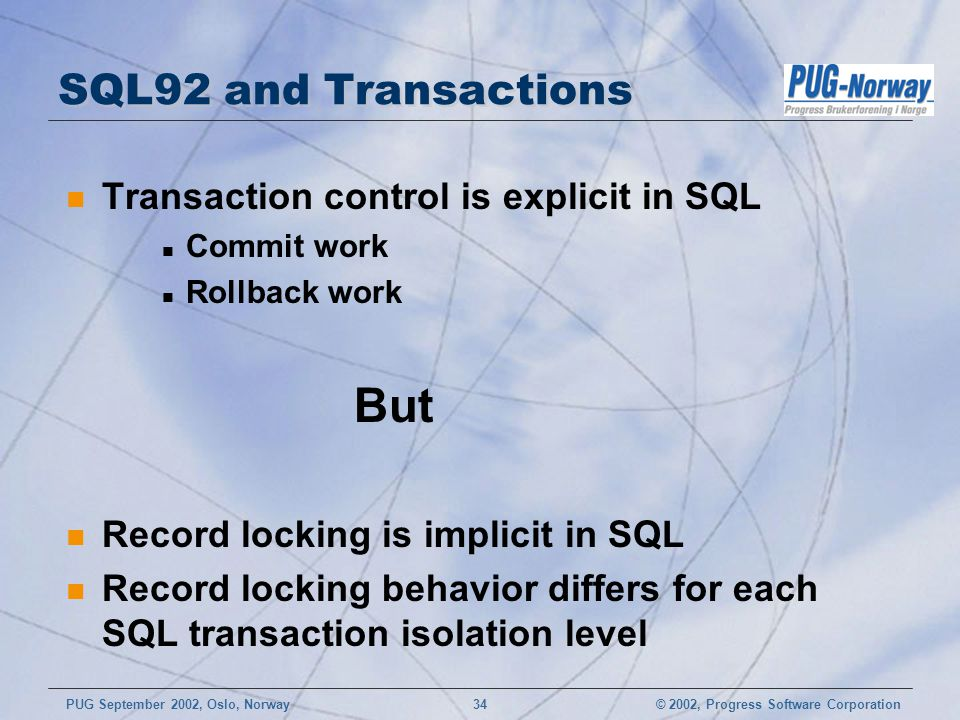 But SQL92 and Transactions Transaction control is explicit in SQL