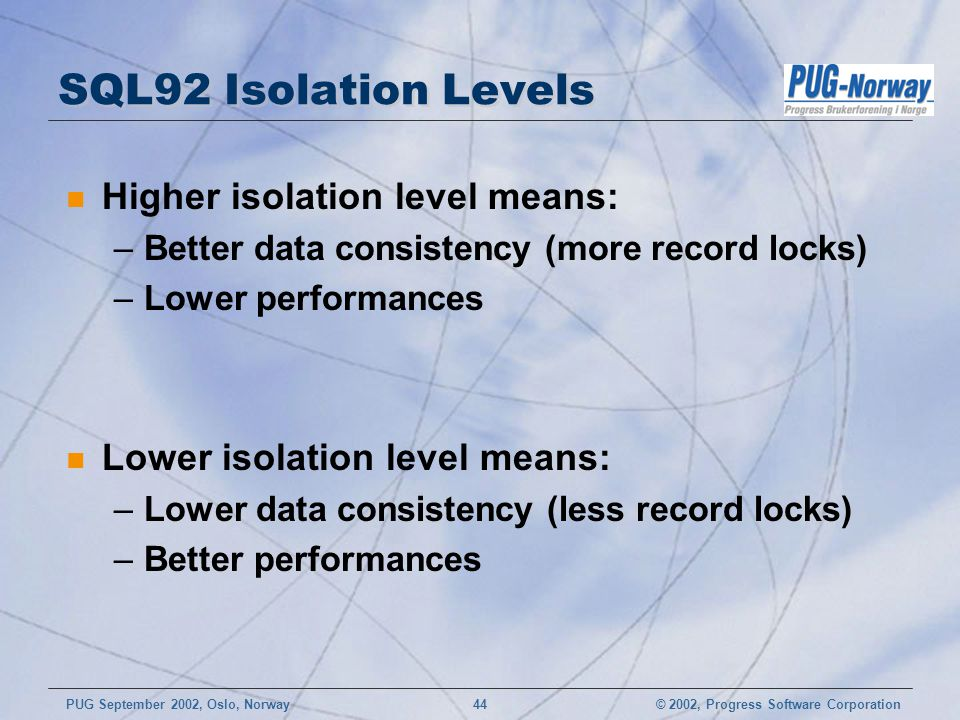SQL92 Isolation Levels Higher isolation level means: