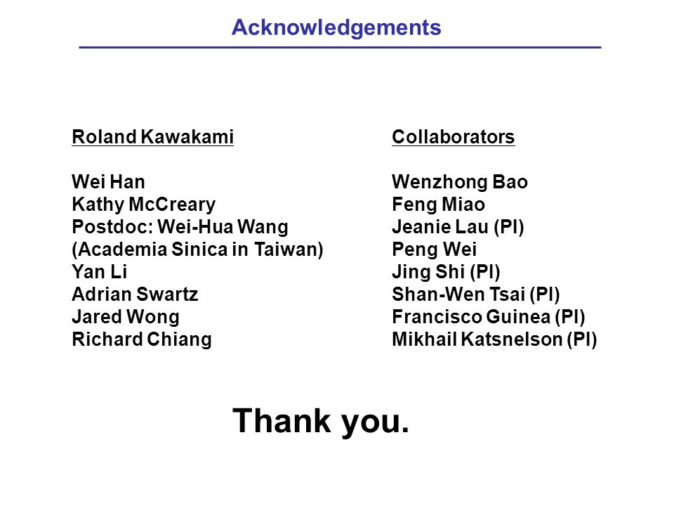Thank you. Acknowledgements Roland Kawakami Wei Han Kathy McCreary