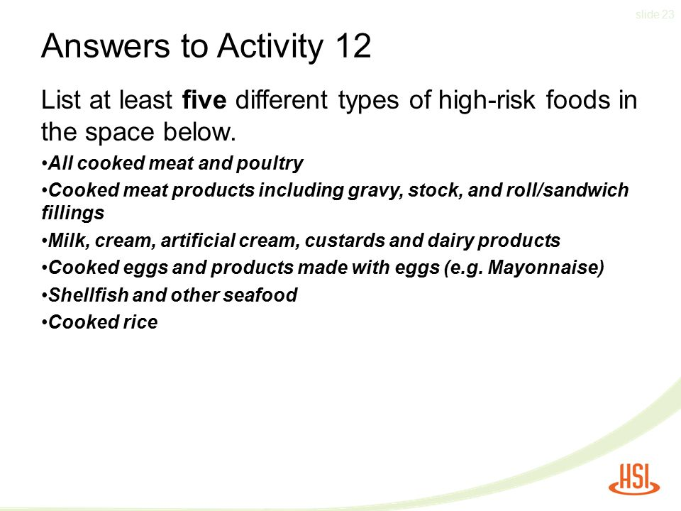 Answers to Activity 12 List at least five different types of high-risk foods in the space below. All cooked meat and poultry.