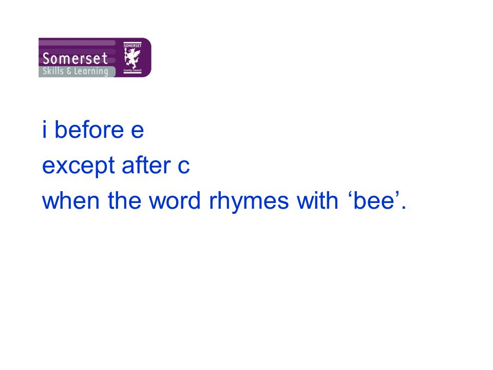i before e except after c when the word rhymes with 'bee'.