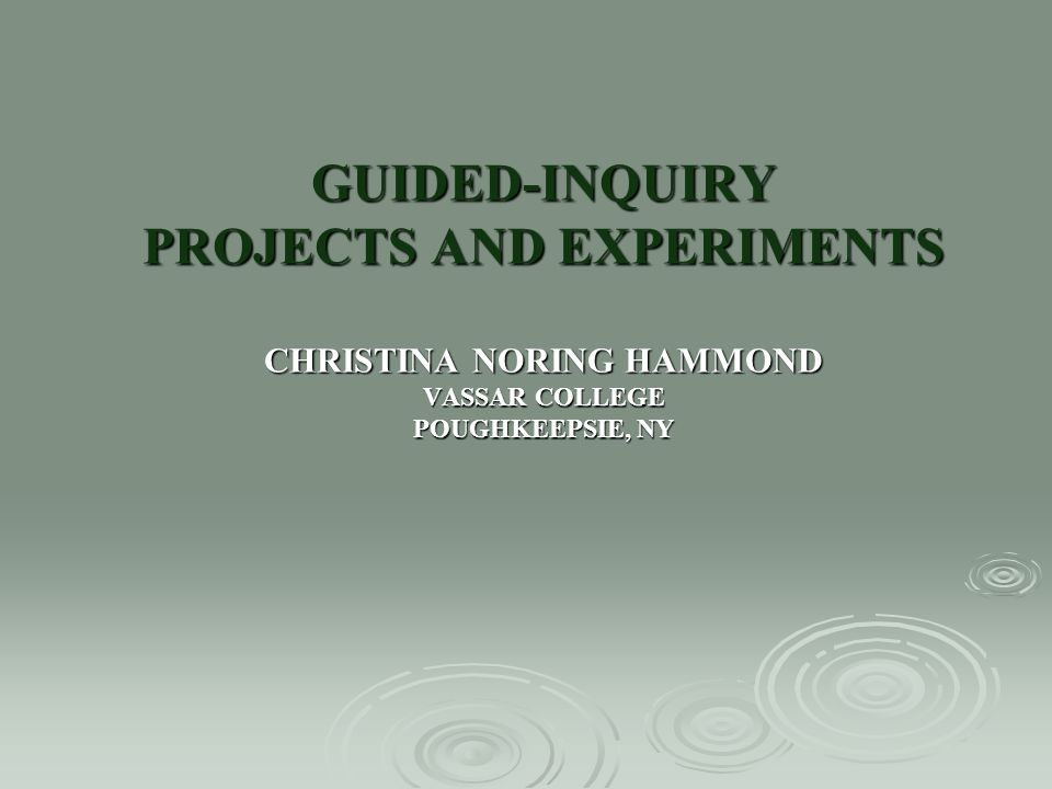 GUIDED-INQUIRY PROJECTS AND EXPERIMENTS CHRISTINA NORING HAMMOND VASSAR COLLEGE POUGHKEEPSIE, NY