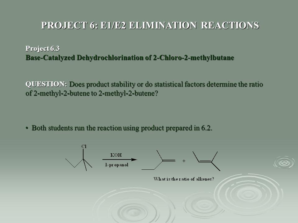 PROJECT 6: E1/E2 ELIMINATION REACTIONS
