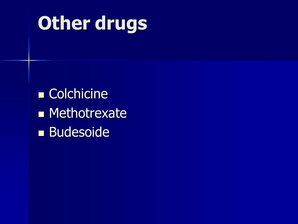 Other drugs Colchicine Methotrexate Budesoide