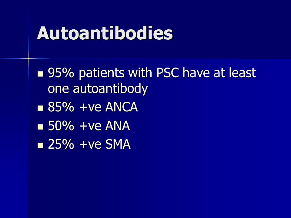 Autoantibodies 95% patients with PSC have at least one autoantibody