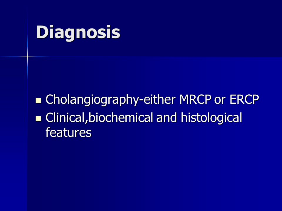 Diagnosis Cholangiography-either MRCP or ERCP