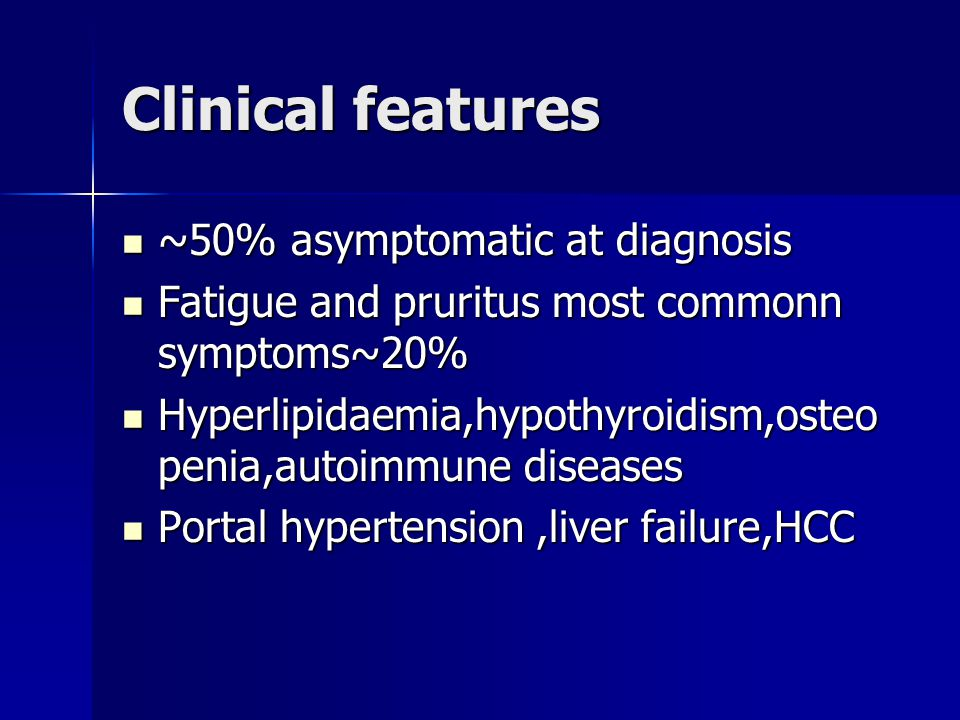 Clinical features ~50% asymptomatic at diagnosis
