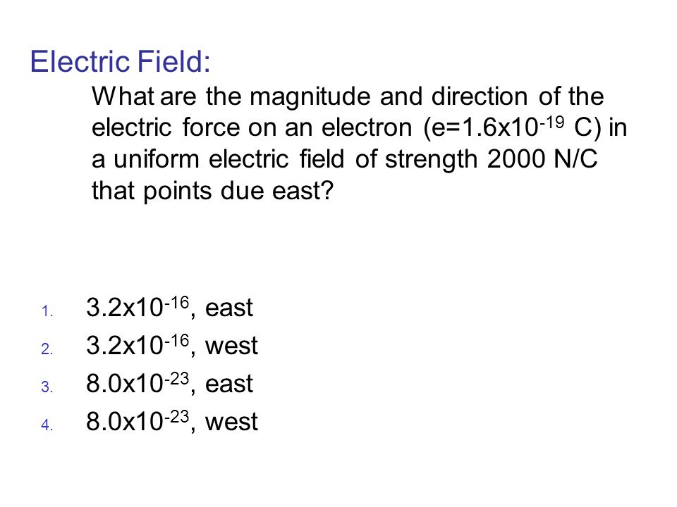 Electric Field: What are the magnitude and direction of the electric force on an electron (e=1.6x10-19 C) in a uniform electric field of strength 2000 N/C that points due east