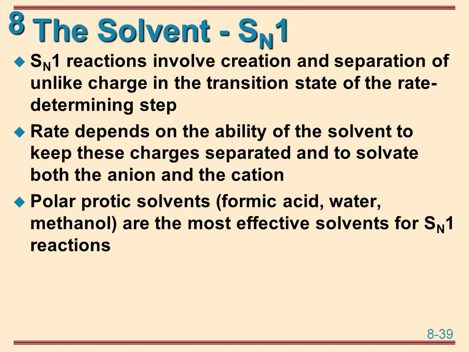 The Solvent - SN1 SN1 reactions involve creation and separation of unlike charge in the transition state of the rate-determining step.