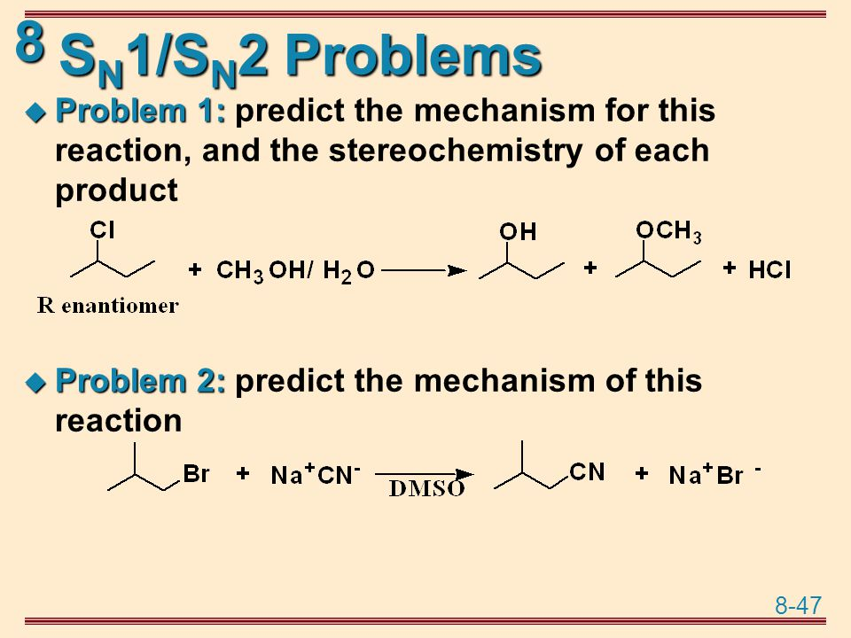 SN1/SN2 Problems Problem 1: predict the mechanism for this reaction, and the stereochemistry of each product.