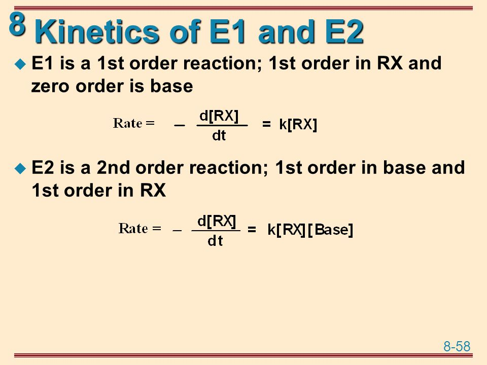 Kinetics of E1 and E2 E1 is a 1st order reaction; 1st order in RX and zero order is base.