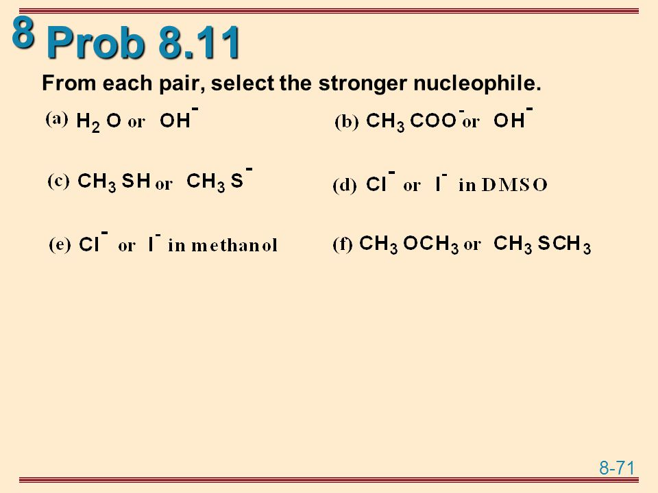 Prob 8.11 From each pair, select the stronger nucleophile.