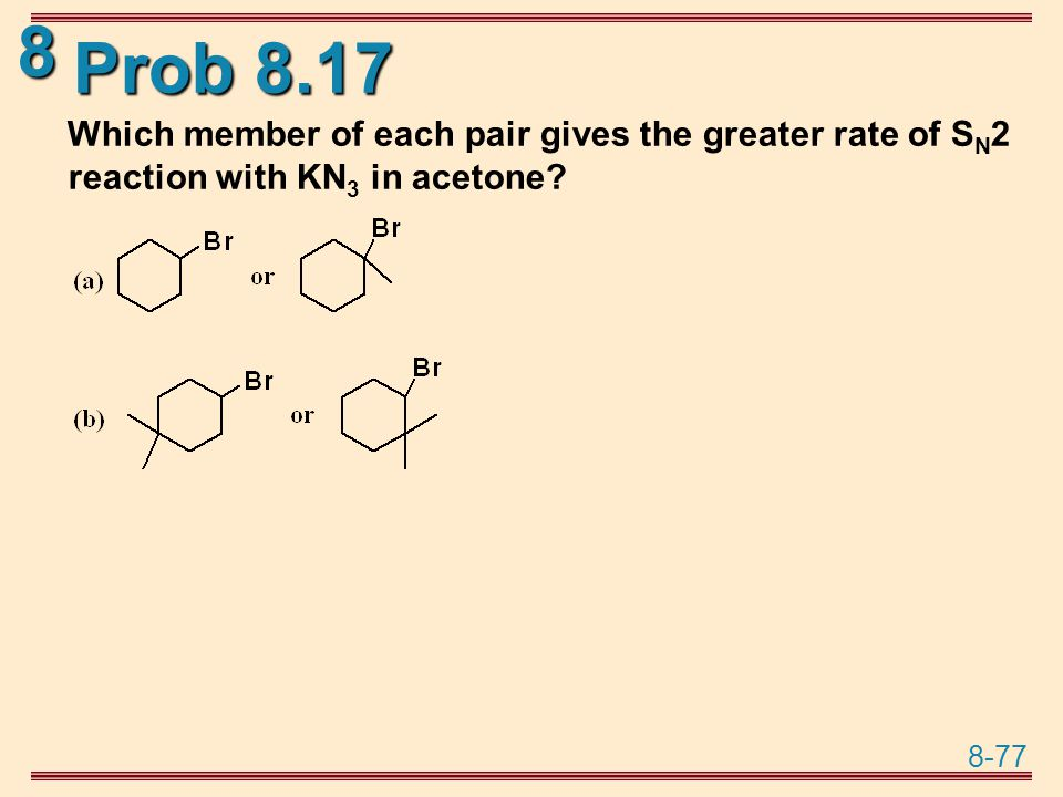 Prob 8.17 Which member of each pair gives the greater rate of SN2 reaction with KN3 in acetone