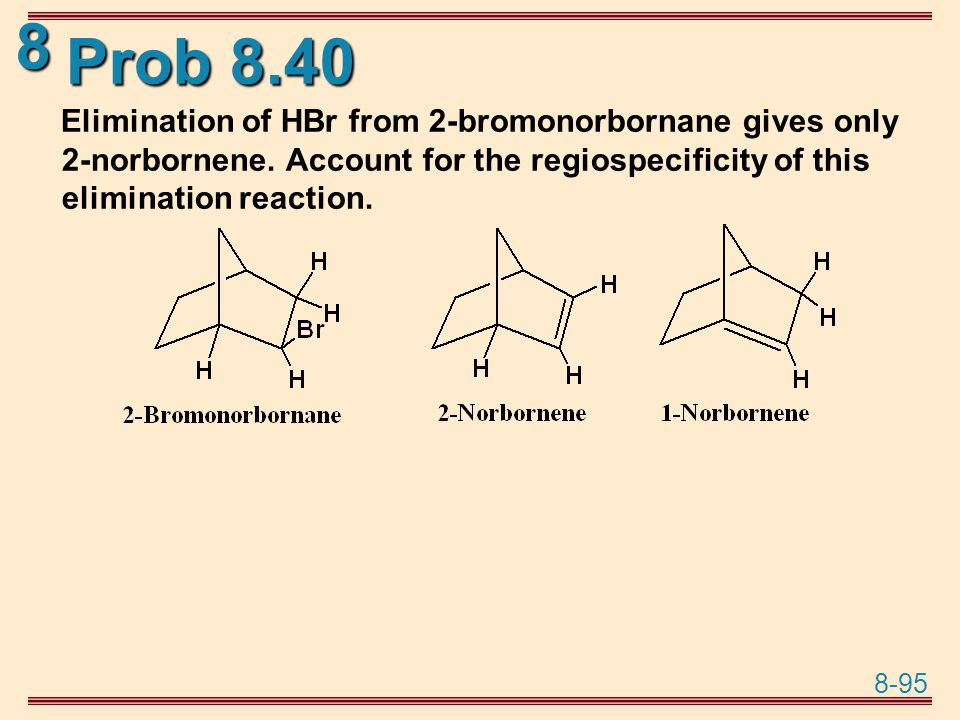 Prob 8.40 Elimination of HBr from 2-bromonorbornane gives only 2-norbornene.