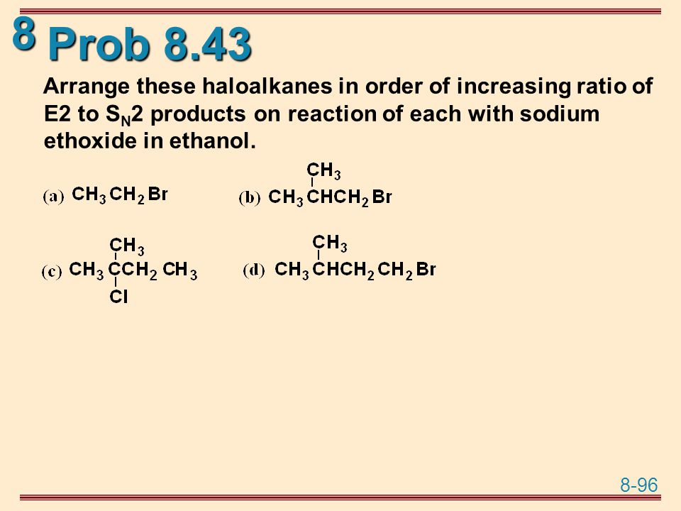 Prob 8.43 Arrange these haloalkanes in order of increasing ratio of E2 to SN2 products on reaction of each with sodium ethoxide in ethanol.