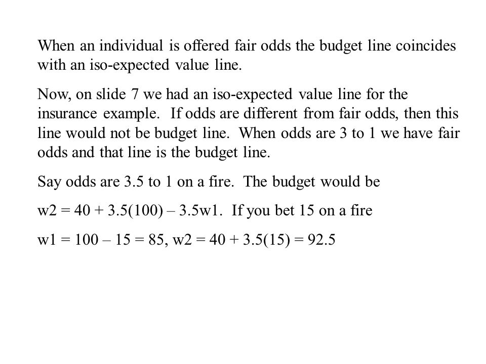 When an individual is offered fair odds the budget line coincides with an iso-expected value line.
