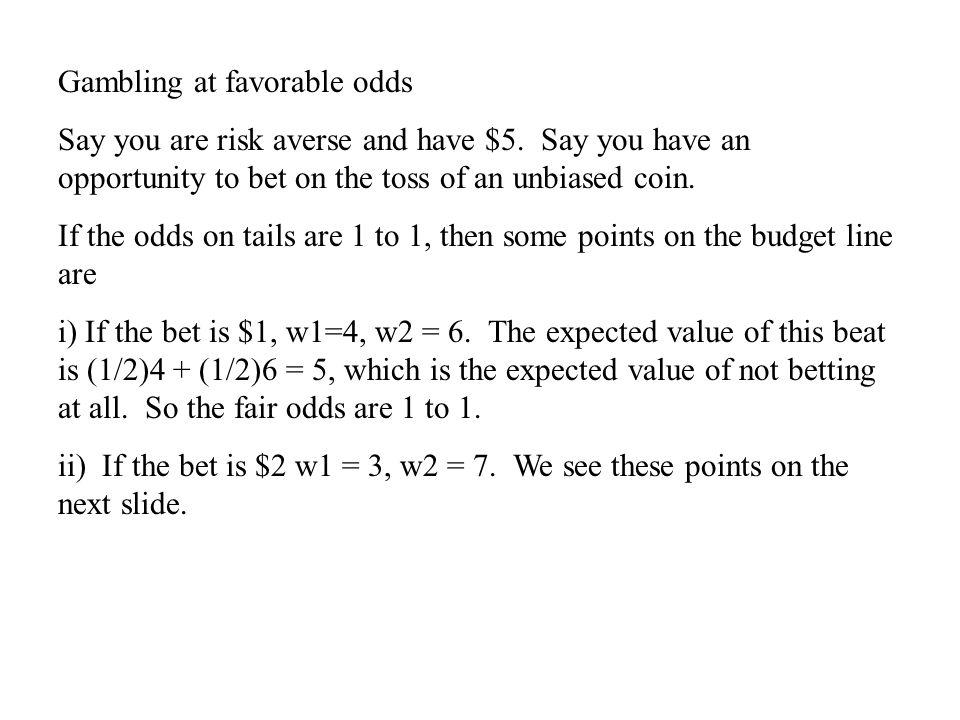 Gambling at favorable odds