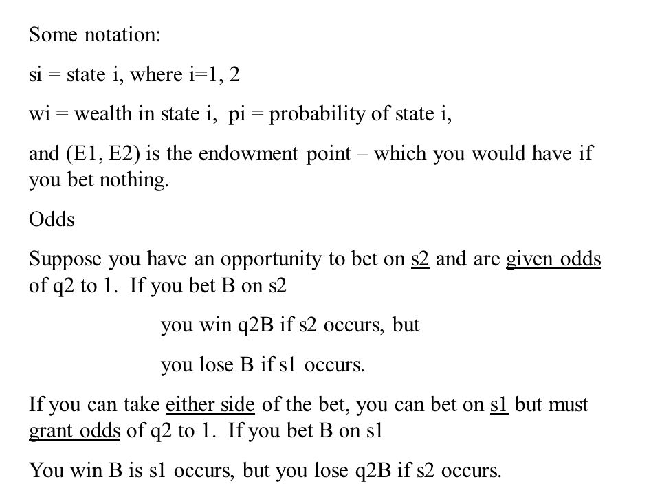 Some notation: si = state i, where i=1, 2. wi = wealth in state i, pi = probability of state i,